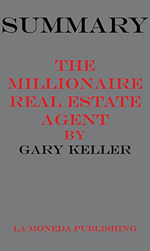 Summary of The Millionaire Real Estate Agent: It's Not About the Money...It's About Being the Best You Can Be! by Gary Keller, Dave Jenks,Jay Papasan|Key Concepts in 15 Min or Less