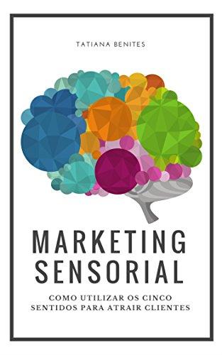 Marketing Sensorial: Como utilizar os cinco sentidos para atrair clientes
