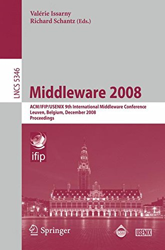 Download Middleware 2008: ACM/IFIP/USENIX 9th International Middleware Conference Leuven, Belgium, December 1-5, 2008 Proceedings (Lecture Notes in Computer Science) pdf epub