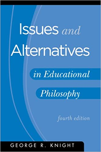 Issues and Alternatives in Educational Philosophy