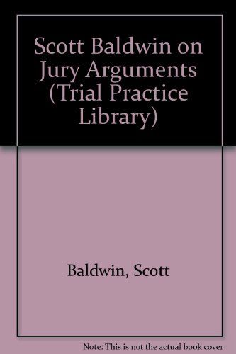 Scott Baldwin on Jury Arguments (Trial Practice Library)