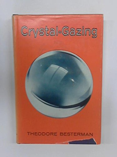 Crystal-gazing;: A study in the history, distribution, theory and practice of scrying (Library of the mystic arts; a library of ancient and modern classics)