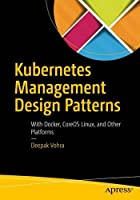 Kubernetes Management Design Patterns: With Docker, CoreOS Linux, and Other Platforms Front Cover