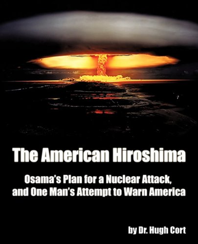 AMERICAN HIROSHIMA: OSAMA'S PLAN FOR A NUCLEAR ATTACK, AND ONE MAN'S ATTEMPT TO WARN AMERICA, THE
