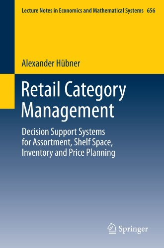 Retail Category Management: Decision Support Systems for Assortment, Shelf Space, Inventory and Price Planning (Lecture Notes in Economics and Mathematical Systems)