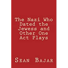 The Nazi Who Dated the Jewess and Other One Act Plays