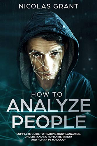 How to Analyze People: Complete Guide to Reading Body Language, Understanding Human Behavior and Human Psychology (English Edition)