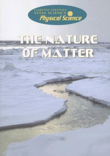 Download The Nature of Matter (Gareth Stevens Vital Science: Physical Science) pdf epub
