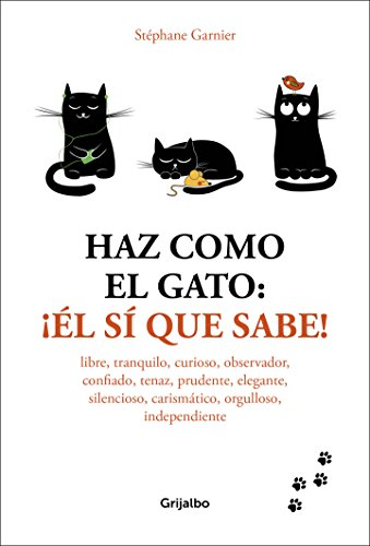 Haz como el gato: ¡Él sí que sabe!: Libre, tranquilo,