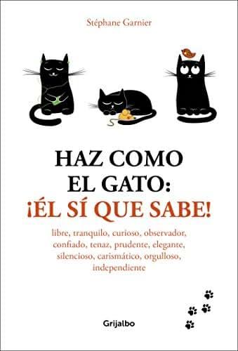 Haz como el gato: ¡el sí que sabe! / How to Think Like a Cat (Spanish Edition)