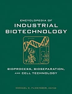 Encyclopedia of Industrial Biotechnology (Kingfisher Guide) Michael C. Flickinger