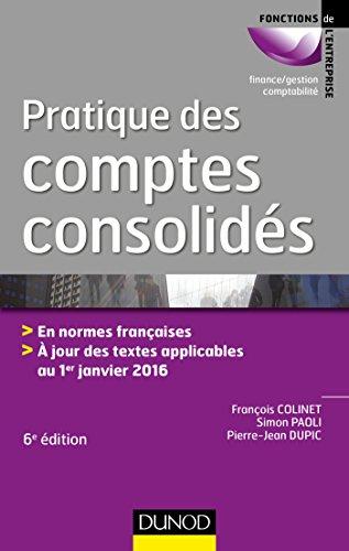 Pratique des comptes consolidés - 6e éd. - En normes françaises: En normes françaises, à jour des textes applicables au 1er janvier 2016