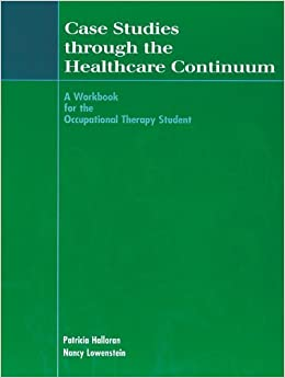Case Studies Through the Healthcare Continuum: A Workbook for the Occupational Therapy Student by Patricia Halloran MBA MA OTR/L (2000-08-01)