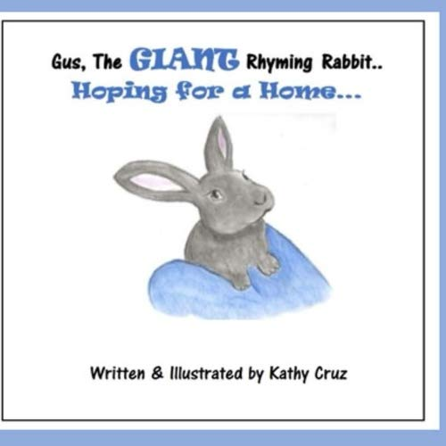 Gus, The GIANT Rhyming Rabbit: Hoping for a Home (Volume 1)