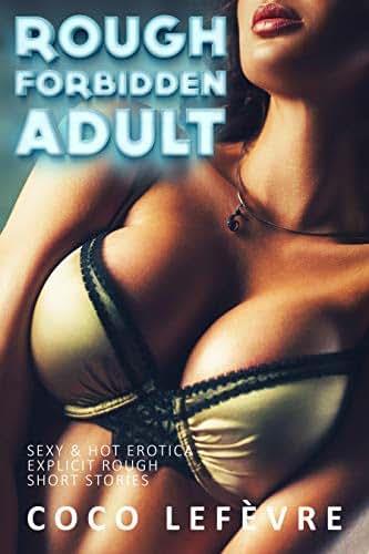 Rough Forbidden Adult: Sexy & Hot Erotica Explicit Rough Short Stories (Erotcia Short Stories for women Book 1)