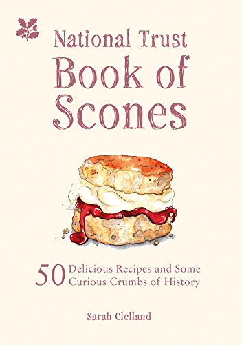 National Trust Book of Scones: Delicious recipes and odd crumbs of history by Sarah Clelland
