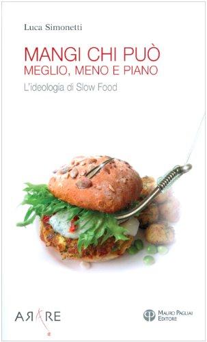 Mangi, chi puo. Meglio, meno e piano: L'ideologia di Slow Food (Arare) (Italian Edition)