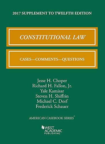 Constitutional Law  Cases  Comments  And Questions  2017 Supplement  American Casebook Series