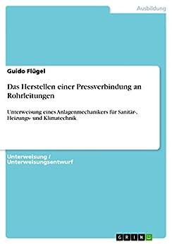 Das Herstellen einer Pressverbindung an Rohrleitungen: Unterweisung eines Anlagenmechanikers für Sanitär-, Heizungs- und Klimatechnik (German Edition)