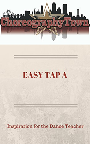 EASY TAP A: Inspiration for the Dance Teacher (ChoreographyTown Book 1)