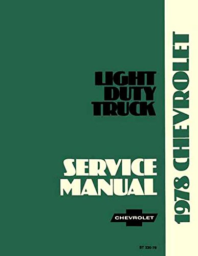 A MUST FOR OWNERS & MECHANICS 1978 CHEVROLET TRUCK & PICKUP REPAIR SHOP & SERVICE MANUAL INCLUDES: 4x2_4x4_½ ton_¾ ton_1 ton Trucks Blazer, Suburban, Motorhome Chassis, K5, K10, K20, K30, C10, C20, C30, G10, G20, G30, P10, P20 and P30 (Pickup Window Chevrolet K10)