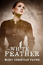The White Feather: A Novel of Forbidden Love in World War I England (Claybourne Trilogy Book 1)