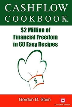 Cashflow Cookbook - Canadian Edition: $2 Million of Financial Freedom in 60 Easy Recipes by [Stein, Gordon]