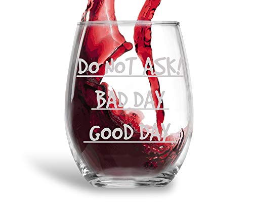Do Not Ask, Bad Day, Good Day Funny 15oz Crystal Stemless Wine Glass - Fun Wine Glasses with Sayings Gifts For Women, Her, Mom on Mother's Day Or Christmas