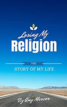 Losing My Religion: The Story of My Life by [Mercer, Amy]