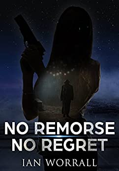 No Remorse No Regret (Counterstrike Book 1) by [Worrall, Ian]
