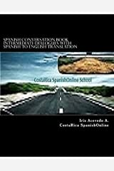 Spanish Conversation Book Intermediate: Spanish Dialogues (Spanish Conversation Book for Beginners, Intermdiate and Advanced Students) (Spanish Edition) Paperback