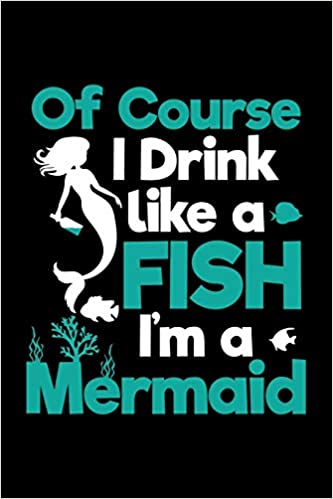 4fc7d3cdc Of Course I Drink Like A Fish I'm A Mermaid: Blank Lined Journal to Write  In - Ruled Writing Notebook Paperback – October 10, 2018