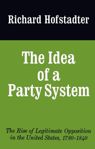 The Idea of a Party System: The Rise of Legitimate Opposition in the United States, 1780-1840 (Jefferson Memorial Lecture Series) (Sound Series Ideas)
