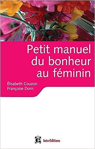 Petit manuel du bonheur au féminin - Des clés pour vivre heureuse epub, pdf