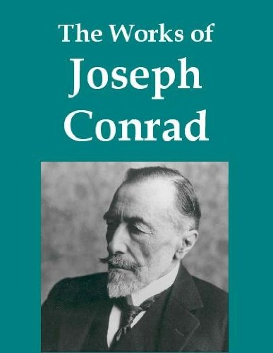 The Works of Joseph Conrad (34 books) (Characters Of Heart Of Darkness By Joseph Conrad)