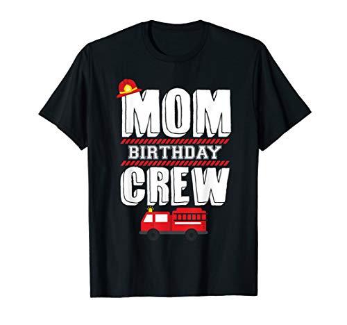 (Mom Birthday Crew Fire Truck Fireman Hosting Party T-Shirt)