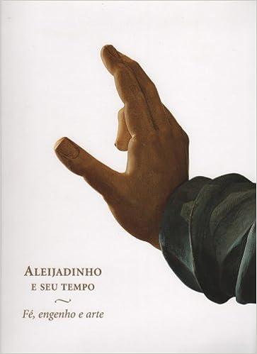 Aleijadinho E Seu Tempo Fe, engenho e arte: various ...