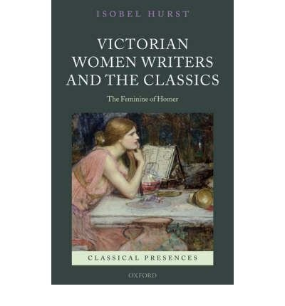 Read Online [(Victorian Women Writers and the Classics: The Feminine of Homer)] [Author: Isobel Hurst] published on (June, 2008) pdf