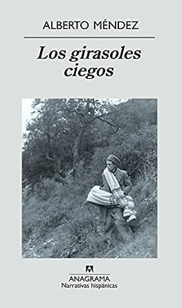Los girasoles ciegos (NARRATIVAS HISPÁNICAS nº 354) eBook: Alberto ...