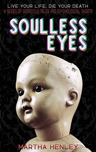Soulless Eyes: Another Story in a Series of Suspicious Tales and Psychological Shorts (Live Your Life, Die Your Death) for $<!---->