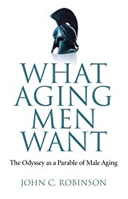 what aging men want the odyssey as a parable of male aging