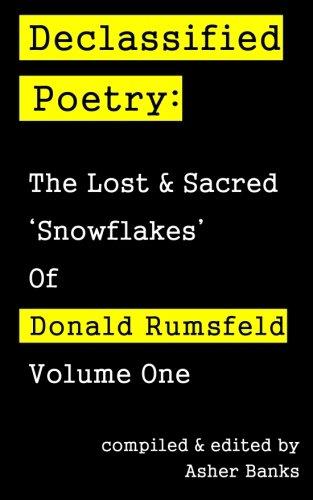 Declassified Poetry: The Lost and Sacred Snowflakes of Donald Rumsfeld, Volume 1 (Rumsfeld Pentagon Memos)