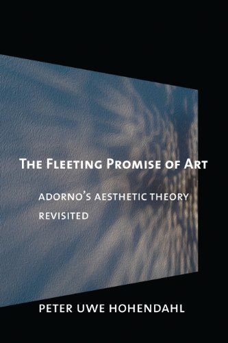 The Fleeting Promise of Art: Adorno's Aesthetic Theory Revisited