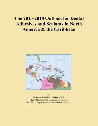 The 2013-2018 Outlook for Dental Adhesives and Sealants in North America & the Caribbean