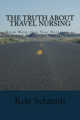 The Truth About Travel Nursing: Know More than Your Recruiter as a Travel Healthcare Professional