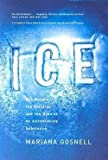 img - for Mariana Gosnell: Ice : The Nature, the History, and the Uses of an Astonishing Substance (Paperback); 2007 Edition book / textbook / text book