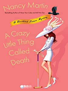 A Crazy Little Thing Called Death (Blackbird Sisters Mysteries, No. 6): A Blackbird Sisters Mystery (The Blackbird Sisters Mystery Series)