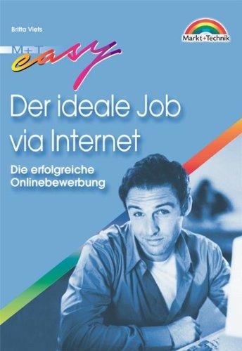 Der ideale Job via Internet Die erfolgreiche Online-Bewerbung (Easy-Ratgeber)