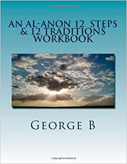 Printables Al Anon 12 Steps Worksheets an al anon 12 steps traditions workbook the program george b 9781475110609 amazon com books
