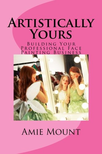 Read Online Artistically Yours: Building Your Professional Face Painting Business pdf epub